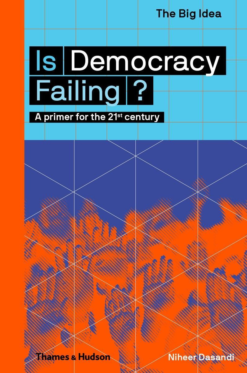 Is Democracy Failing?A primer for the 21st century