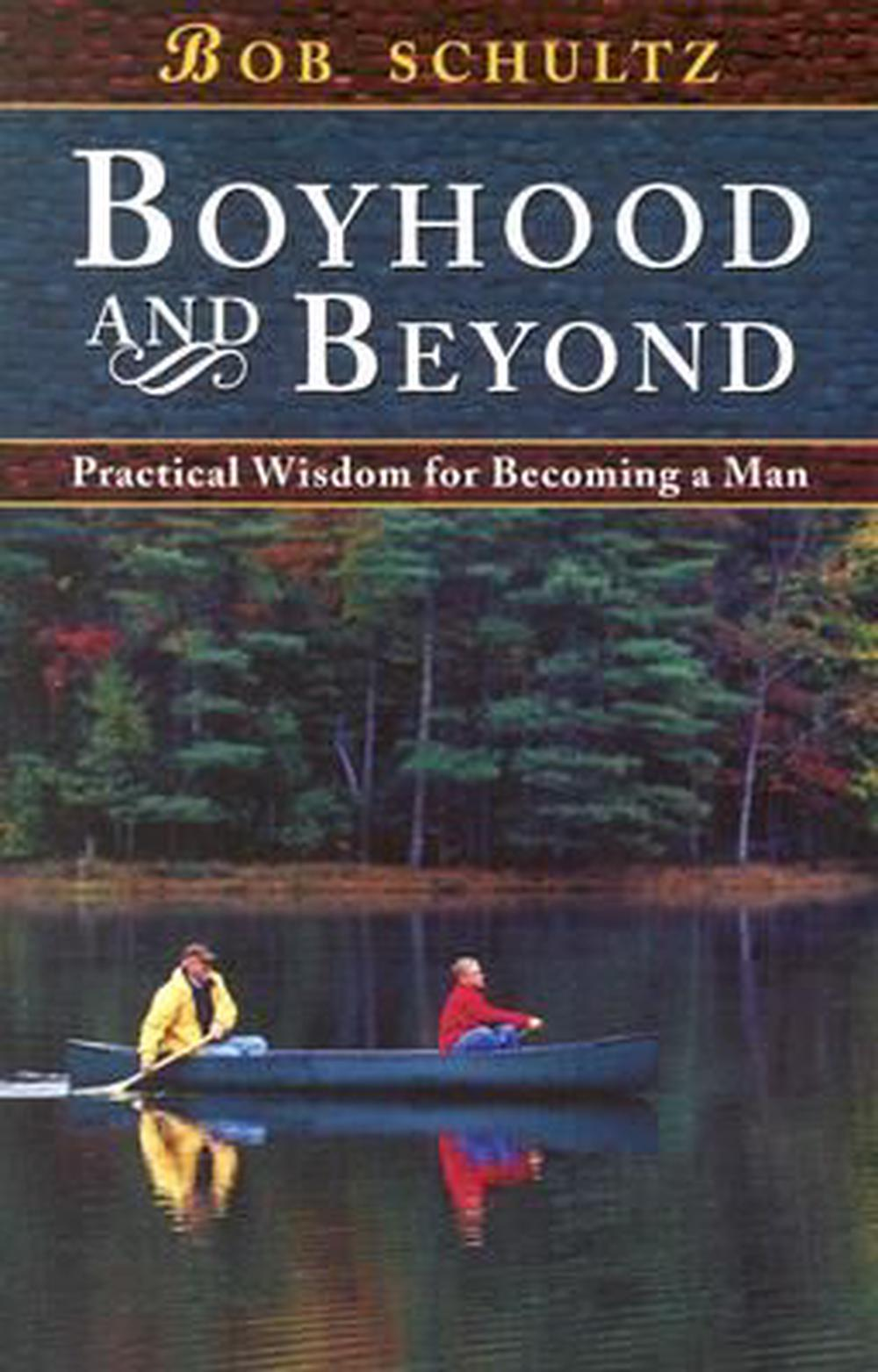Boyhood and Beyond: Practical Wisdom for Becoming a Man by Bob Schultz, ISBN: 9781883934095