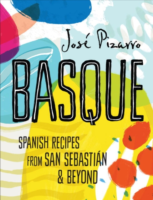 Basque: Delicious Recipes from Spain's Stunning Northern Coast