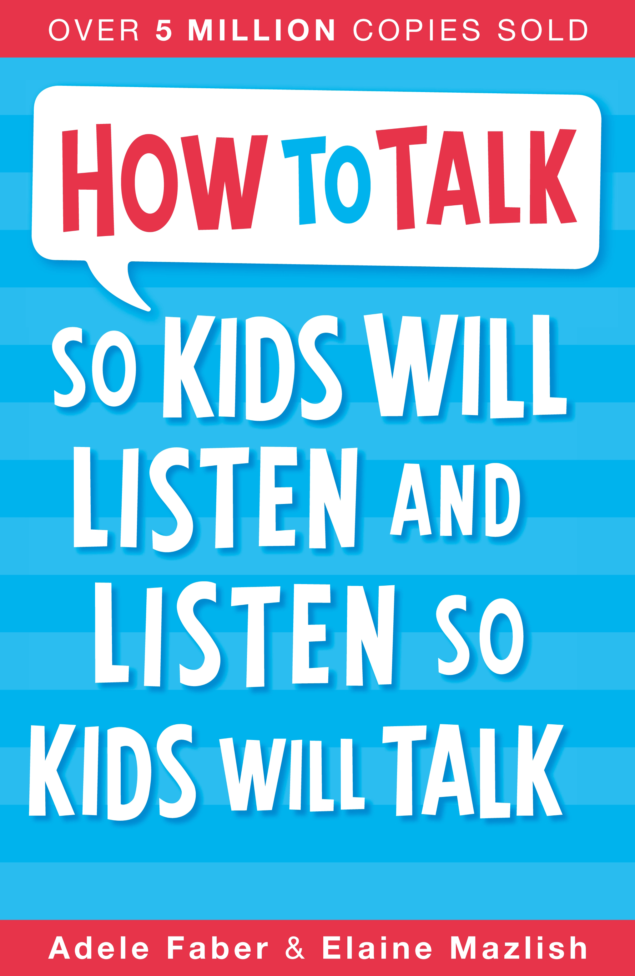 How to Talk so Kids Will Listen and Listen so Kids Will Talk by Adele Faber And Elaine Mazlish, ISBN: 9781848123090