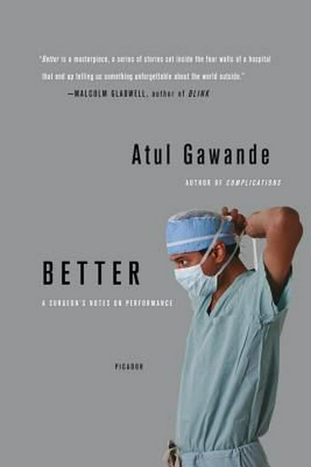understanding the book better a surgeons notes on performance essay Better: a surgeon's note on performance (reviewed by poornima apte apr 23, 2007) reading dr atul gawande's new book, better , brought me back to a summer many years ago when my husband and i were browsing at a renowned art fair in new england.