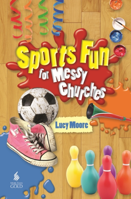 Sports Fun for Messy Churches by Lucy Moore, ISBN: 9781841018249