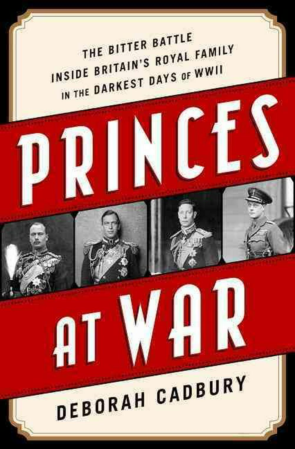 Princes At War (The Bitter Battle Inside Britains Royal Family in the Darkest Days of WWII)