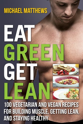 Eat Green Get Lean: 100 Vegetarian and Vegan Recipes for Building Muscle, Getting Lean and Staying Healthy 1st (first) by Michael Matthews (2013) Paperback by MichaelMatthews, ISBN: 9781938895197