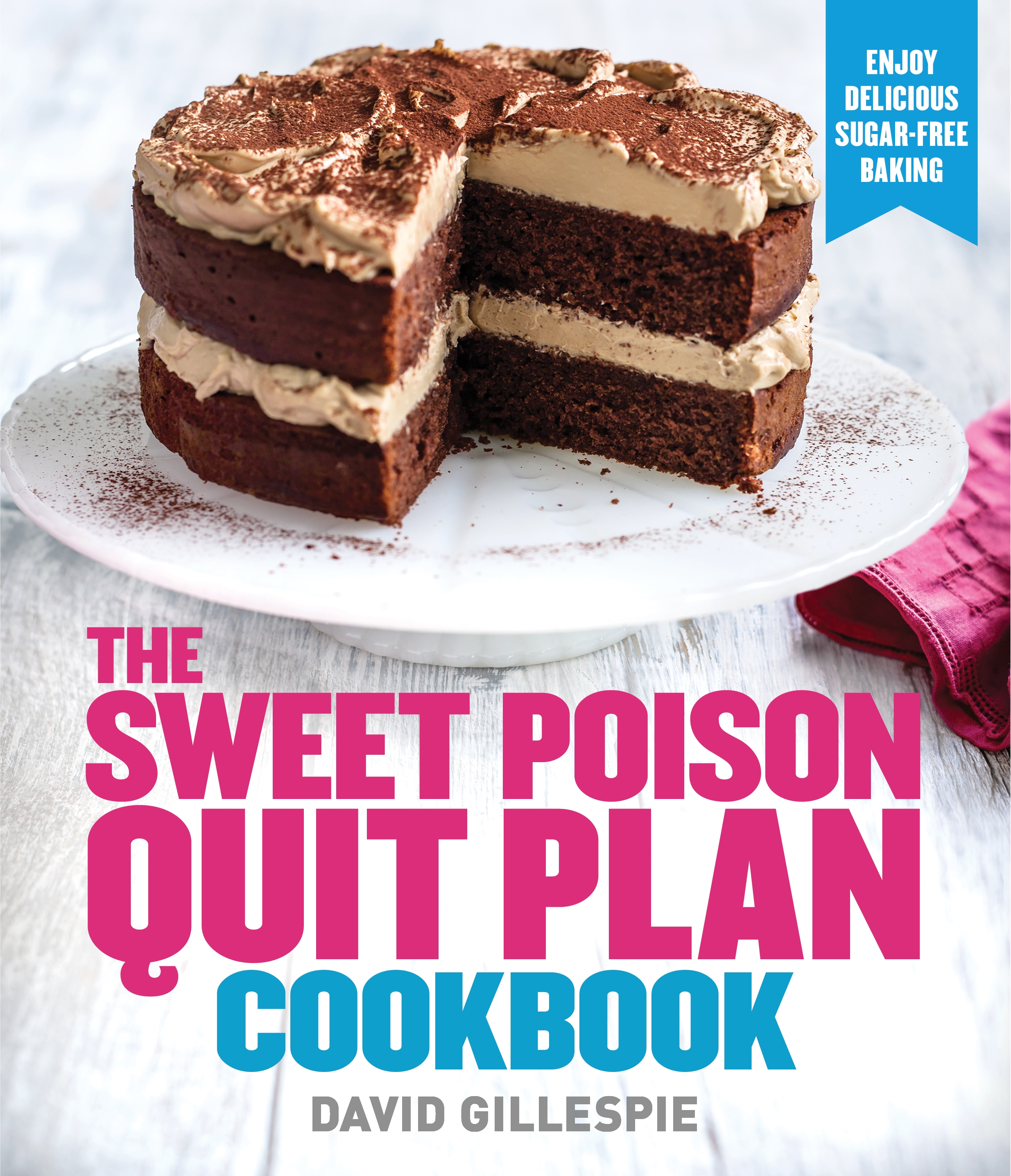 The Sweet Poison Quit Plan Cookbook by David Gillespie, ISBN: 9780143568261