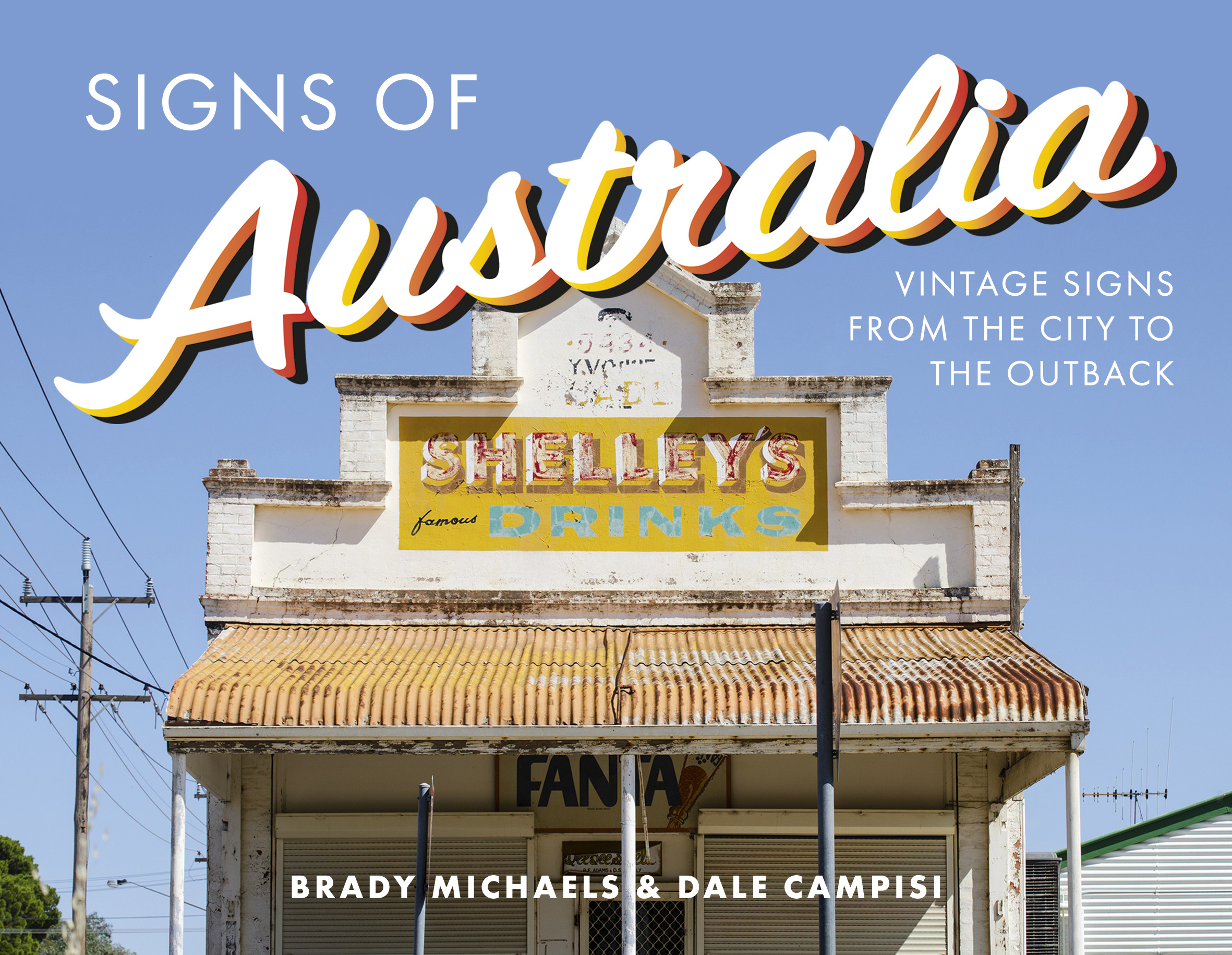 Signs of AustraliaVintage signs from the city to the outback by Brady Michaels,Dale Campisi, ISBN: 9781742235417
