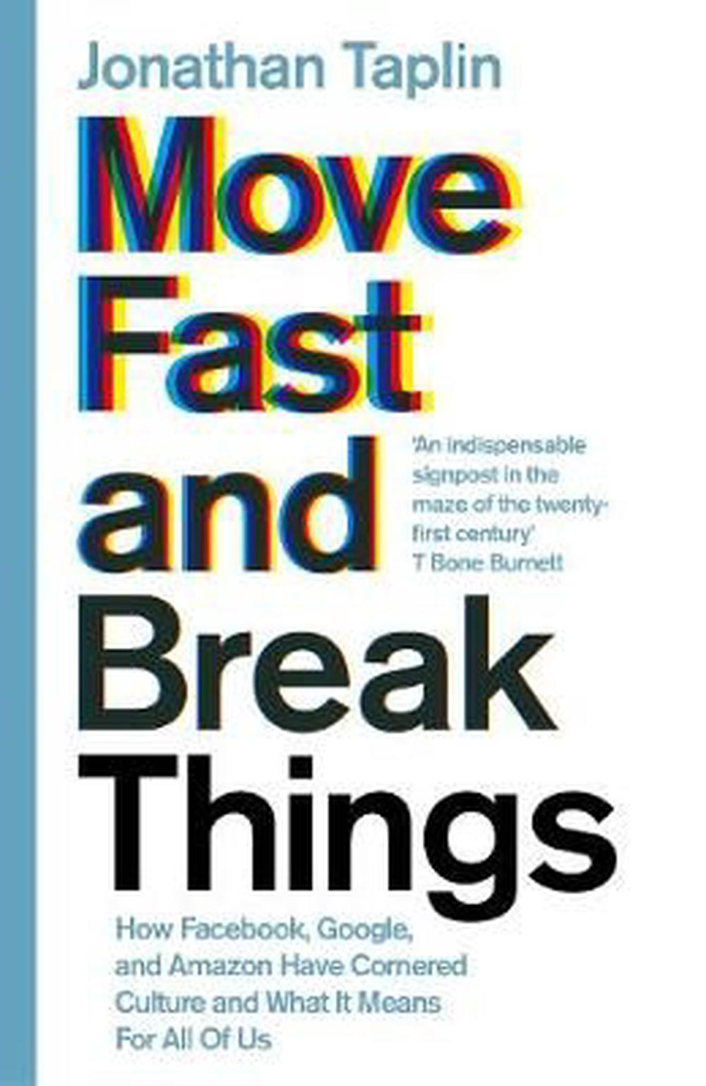 Move Fast and Break ThingsHow Facebook, Google, and Amazon Cornered Cultu...