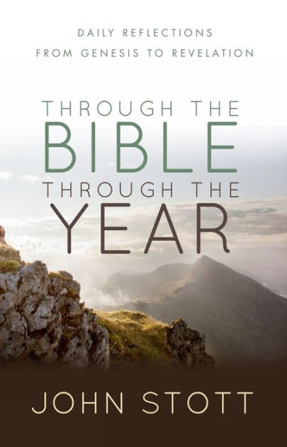 Through the Bible Through the Year: Daily Reflections from Genesis to Revelation by John R. W. Stott, ISBN: 9780857215932
