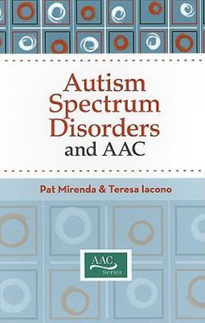 Autism Spectrum Disorders and AAC by Pat Mirenda, ISBN: 9781557669537