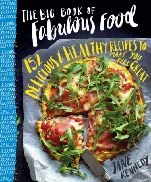 The Big Book of Fabulous Food: 153 Healthy, Flavour-packed Recipes to Make You Feel Great by Jane Kennedy, ISBN: 9781743791004