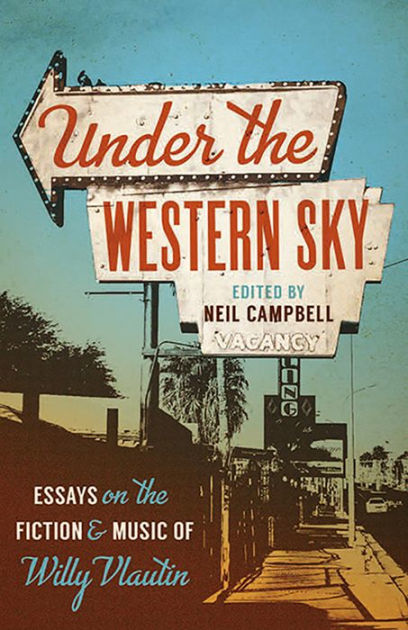 Under the Western Sky: Essays on the Fiction and Music of Willy Vlautin / Neil Campbell [Editor]