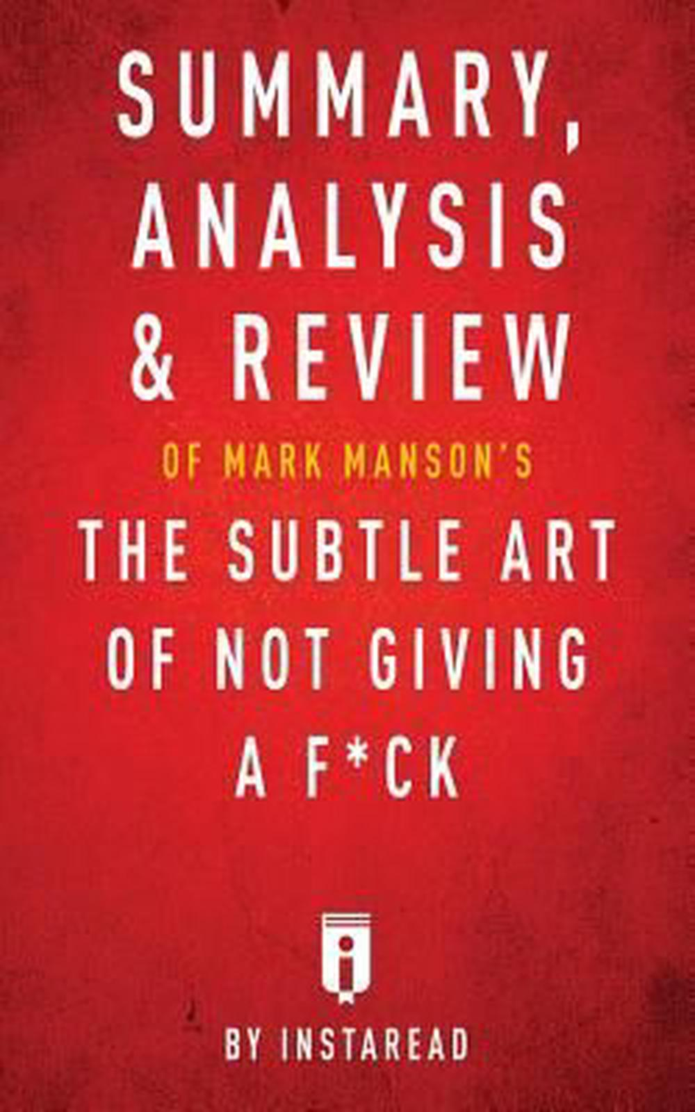 Summary, Analysis & Review of Mark Manson's The Subtle Art of Not Giving a F*ck by Instaread by Instaread, ISBN: 9781683786283
