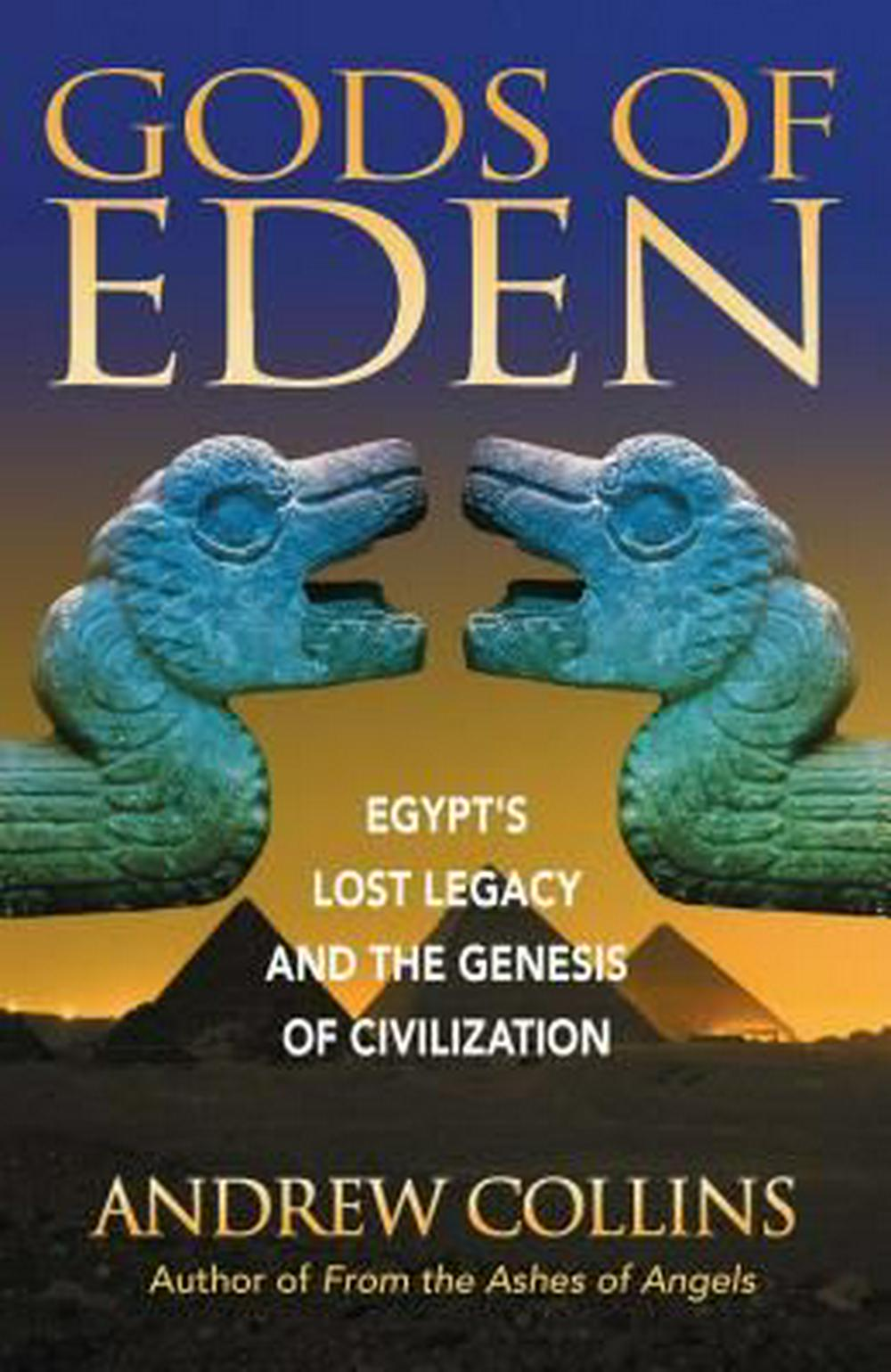 Gods of Eden: Egypt's Lost Legacy and the Genesis of Civilization by Andrew Collins, ISBN: 9781879181762