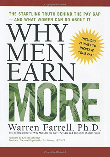 Why Men Earn More: The Startling Truth Behind the Pay Gap -- and What Women Can Do About It by Dr Warren Farrell, ISBN: 9781542751292