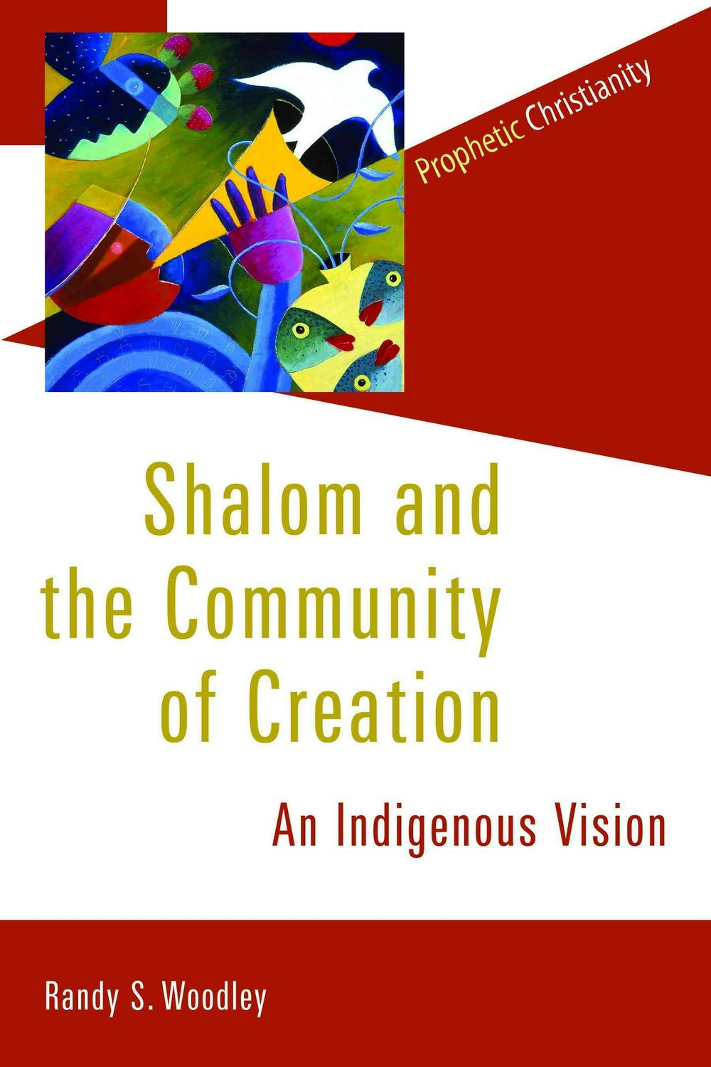 Shalom & the Community of Creation by Randy S. Woodley, ISBN: 9780802866783