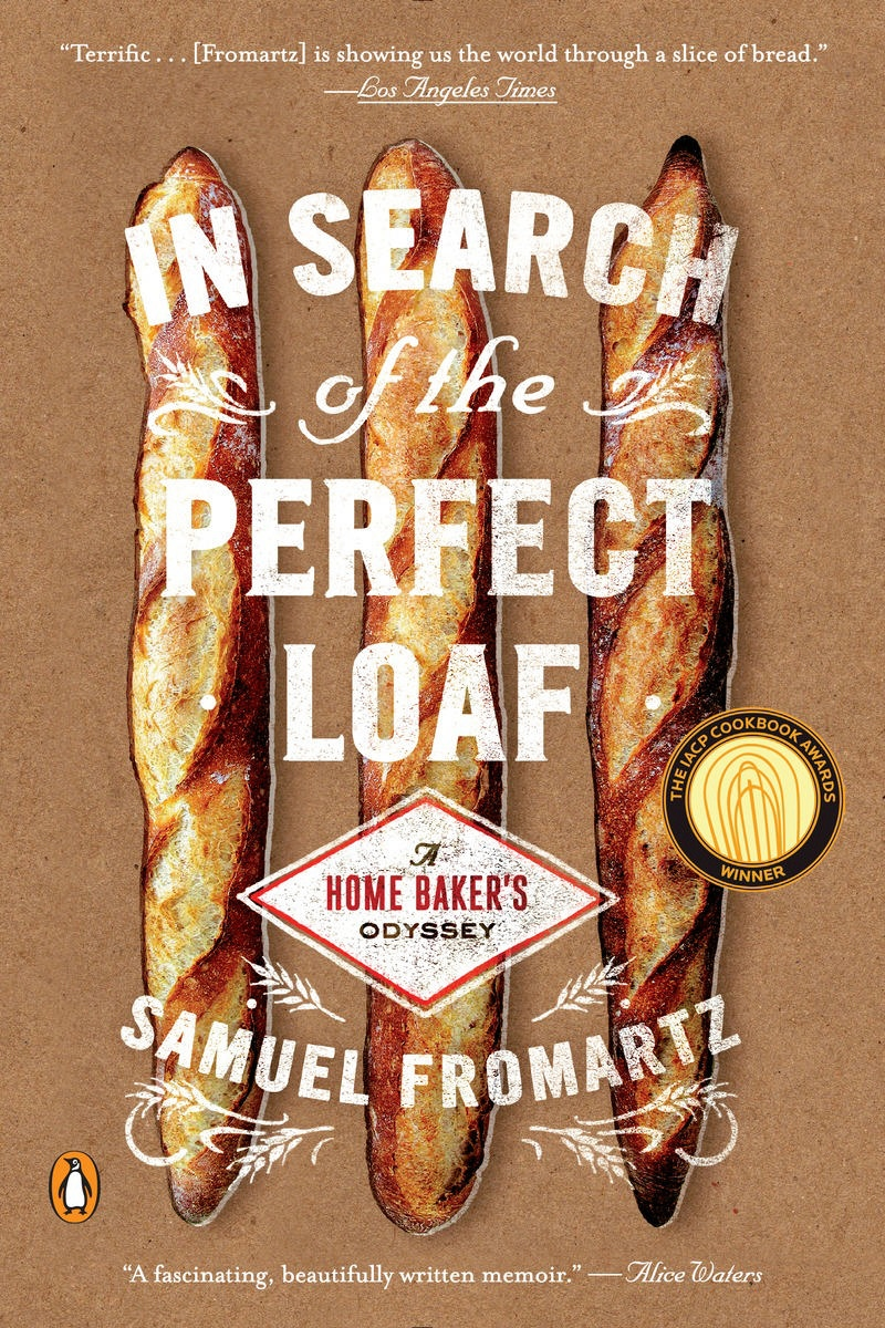In Search of the Perfect Loaf by Samuel Fromartz, ISBN: 9780143127628