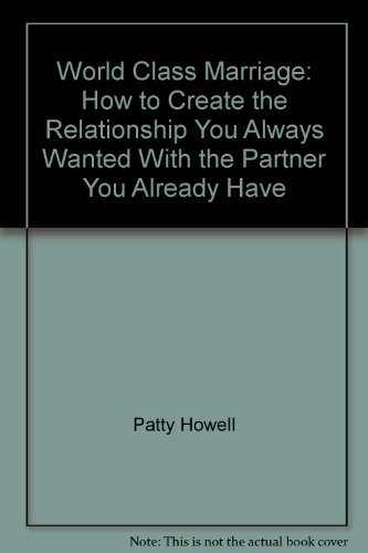 World Class Marriage : How to Create the Relationship You Always Wanted with the Partner You Already Have