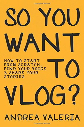 So You Want to Vlog? by Andrea Valeria, ISBN: 9781976955617