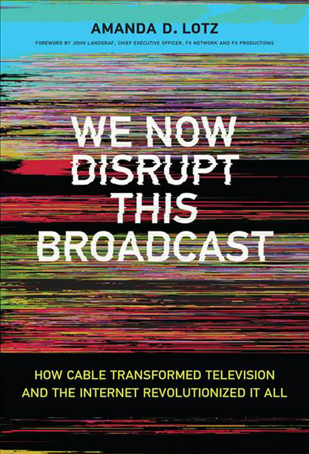 We Now Disrupt This BroadcastHow Cable Transformed Television and the Intern... by Amanda D. Lotz, ISBN: 9780262037679