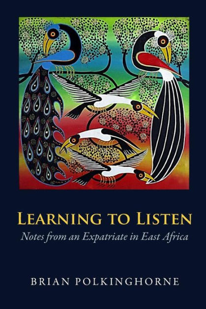 Learning to Listen: Notes from an Expatriate in East Africa by Brian Polkinghorne, ISBN: 9781546502548