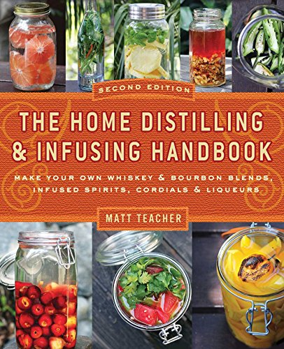 The Home Distilling & Infusing Handbook (Second Edition) by Matthew Teacher, ISBN: 9781604335354