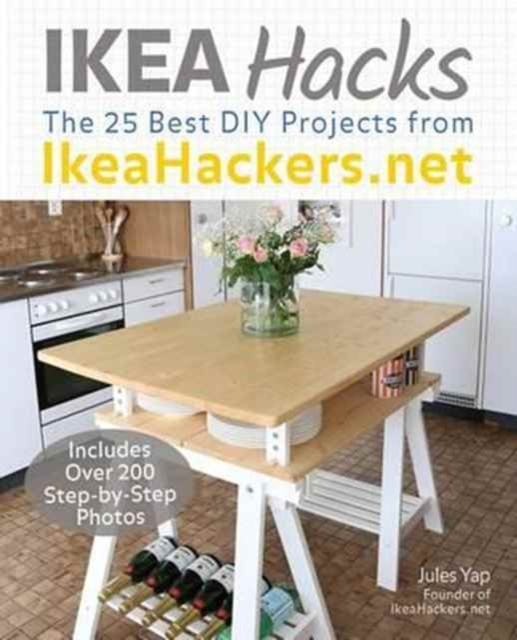 Ikeahackers.Net - 25 Biggest and Best Projects by Jules Yap, ISBN: 9781612436708