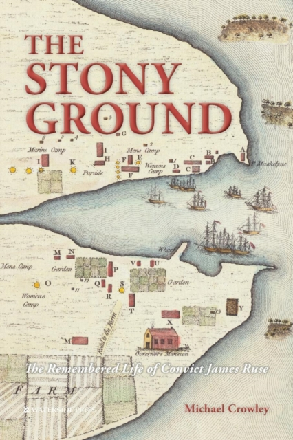 The Stony Ground: The Remembered Life of Convict James Ruse by Michael Crowley, ISBN: 9781909976573