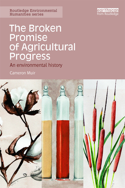 The Broken Promise of Agricultural Progress: An Environmental History (Routledge Environmental Humanities) by Cameron Muir, ISBN: 9780415731584
