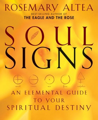 Soul Signs: An Elemental Guide to Your Spiritual Destiny by Altea, Rosemary