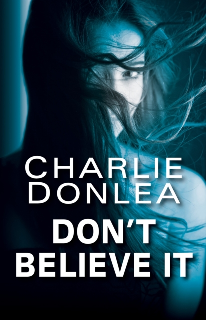 Don't Believe It by Charlie Donlea, ISBN: 9781496713803