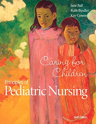 Principles of Pediatric Nursing: Caring for Children by Jane W. Ball, ISBN: 9780133898064