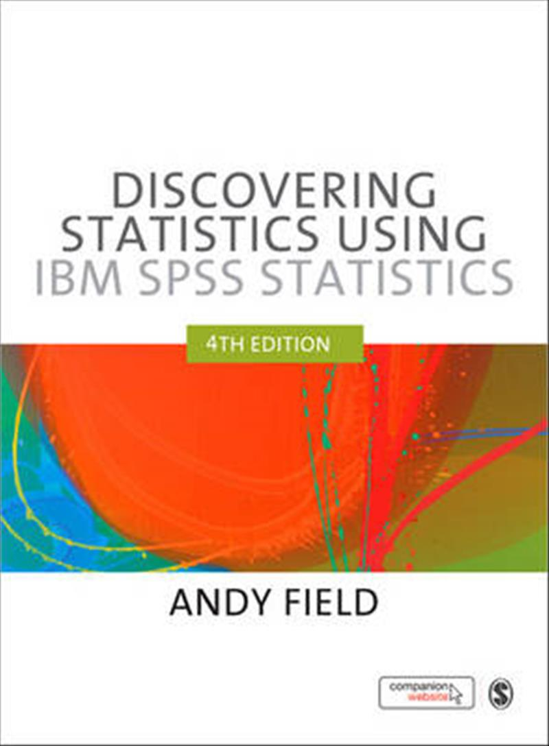 Discovering Statistics Using IBM SPSS Statistics by Andy Field, ISBN: 9781446249185