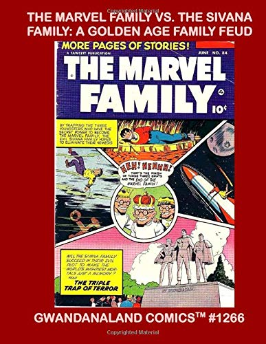 The Marvel Family Vs. The Sivana Family: A Golden Age Family Feud: Gwandanaland Comics #1266 --- The Classic Battles Between Earth's Mightiest Mortals and Earth's Most Evil Family