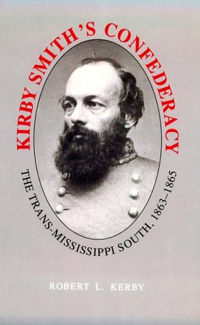 Kirby Smith's Confederacy: Trans-Mississippi South, 1863-65