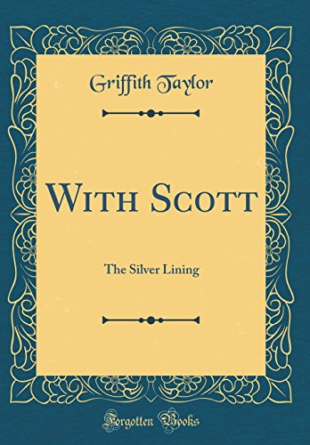 With Scott: The Silver Lining (Classic Reprint) by Griffith Taylor, ISBN: 9780266310570
