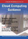 Cloud Computing Guidance - Real World Application, Templates, Documents, and Examples of the Use of Cloud Computing in the Public Domain. PLUS Free Access to Membership Only Site for Downloading. by Ivanka Menken, ISBN: 9781486459247